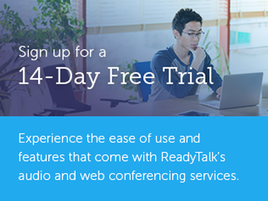 Get your 14-day free trial of ReadyTalk services today!